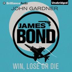 Win, Lose or Die: James Bond Series, Book 8 (Unabridged)