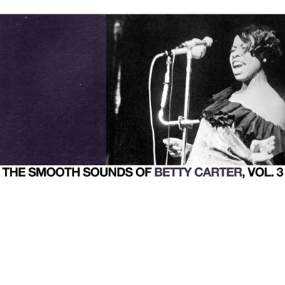 The Smooth Sounds of Betty Carter, Vol. 3 - Betty Carter