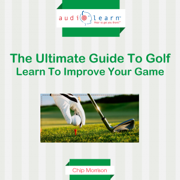 Golf AudioLearn: The Ultimate Guide to Golf - Learn to Improve Your Game (Unabridged)