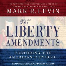The Liberty Amendments: Restoring the American Republic (Unabridged) audiobook