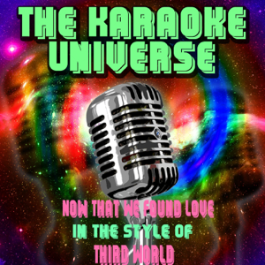 The Karaoke Universe - Now That We Found Love (Karaoke Version) [In the Style of Third World]