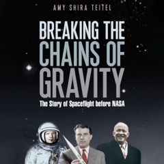 Breaking the Chains of Gravity: The Story of Spaceflight Before NASA (Unabridged)