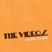 The Videos - Trickle,Trickle