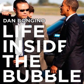 Life Inside the Bubble: Why a Top-Ranked Secret Service Agent Walked Away from It All (Unabridged) audiobook
