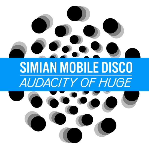 Audacity of Huge (Naum Gabo Remix) - Single by Simian Mobile Disco