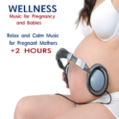Wellness: Music for Pregnancy and Babies (Relax and Calm Music for Pregnant Mothers)