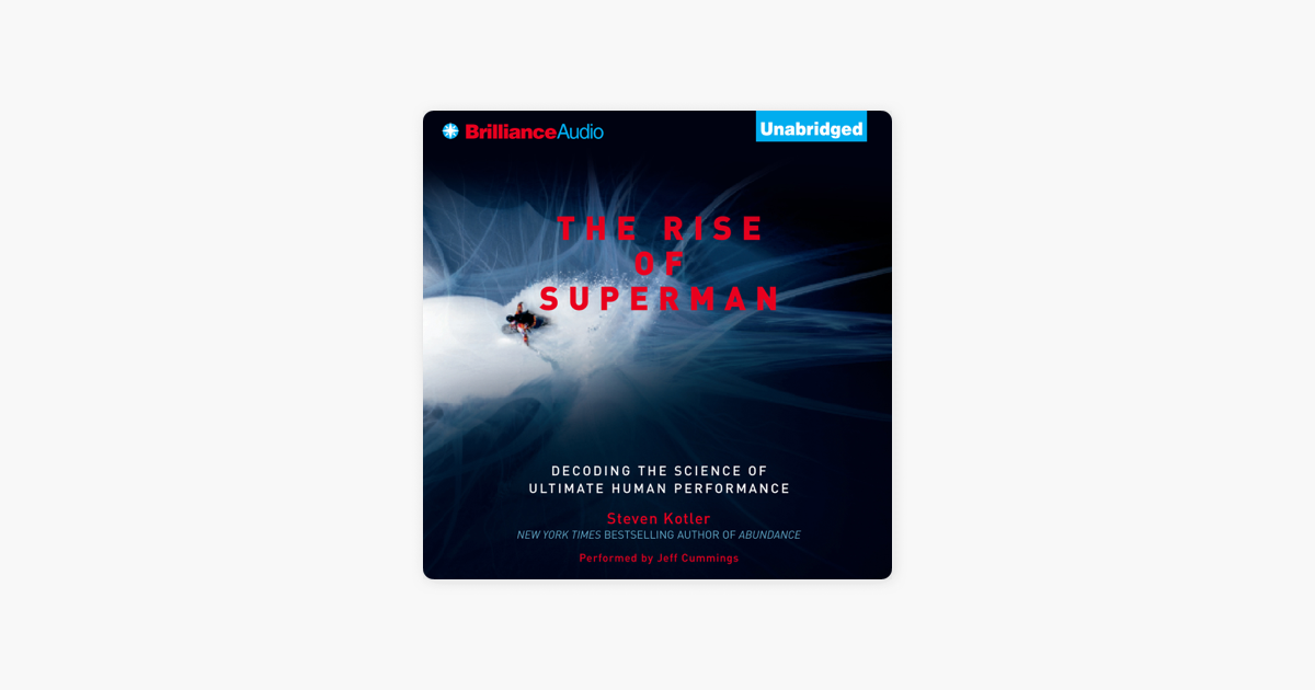 The Rise of Superman: Decoding the Science of Ultimate Human Performance (Unabridged) - Steven Kotler