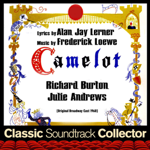Lerner & Loewe, Richard Burton, Julie Andrews & Robert Goulet - Camelot (Original 1960 Broadway Cast)