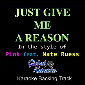 Global Karaoke - Just Give Me a Reason (In the Style of Pink feat. Nate Ruess) [Karaoke Backing Track]