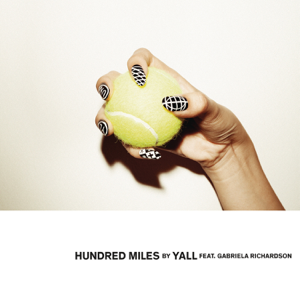 Yall - Hundred Miles feat. Gabriela Richardson