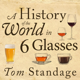 A History of the World in 6 Glasses (Unabridged) audiobook
