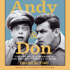 Andy and Don: The Making of a Friendship and a Classic American TV Show (Unabridged) - Daniel de Vise