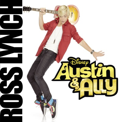 Austin & Ally (Music from the Original TV Series) - Ross Lynch
