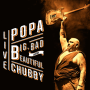 Big, Bad and Beautiful (Live) - Popa Chubby