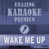 Wake Me Up (Radio Edit) [Premium Karaoke Version] [Originally Performed By Avicii]