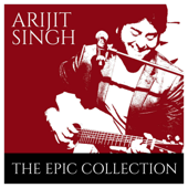 Arijit Singh - The Epic Collection