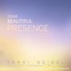 Your Beautiful Presence: Instrumental Soaking Worship Music - Terri Geisel
