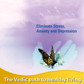 Eliminate Stress, Anxiety and Depression (The Vedic Path to Heathy Living)