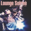 Lounge Soireé - Lounge & Chill Out Music Delight