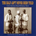 The Half Ain't Never Been Told - Early American Rural Religious Music Vol. 2