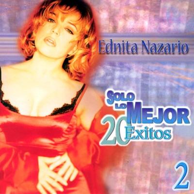 Solo Lo Mejor - 20 Éxitos, Vol. 2: Ednita Nazario - Ednita Nazario