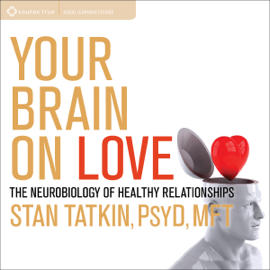Your Brain on Love: The Neurobiology of Healthy Relationships audiobook