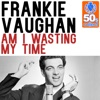Am I Wasting My Time (Remastered) - Single