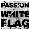 White Flag, Passion