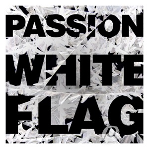 Passion - White Flag feat. Chris Tomlin