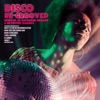 Disco Re-Grooved (Remixed, Re-Recorded, Remade & Re-Edited Classics)