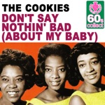 The Cookies - Don't Say Nothin' Bad (About My Baby) (Remastered)