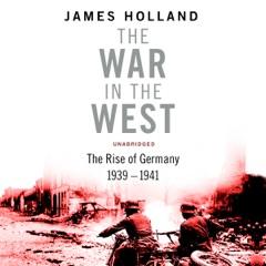 The War in the West - A New History: Volume 1: Germany Ascendant 1939-1941 (Unabridged)