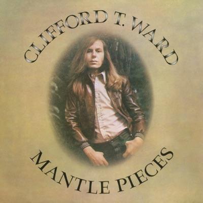 Mantlepieces (Bonus Tracks) - Clifford T. Ward