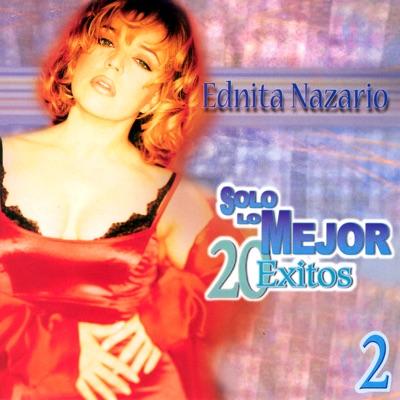 Solo Lo Mejor - 20 Éxitos: Ednita Nazarío - Ednita Nazario