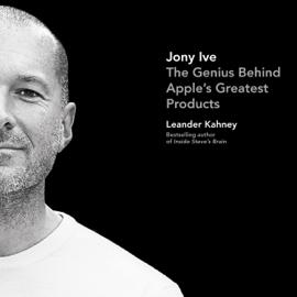 Jony Ive: The Genius Behind Apple's Greatest Products (Unabridged) audiobook