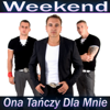 Weekend - Ona Tańczy Dla Mnie (Radio Edit) artwork