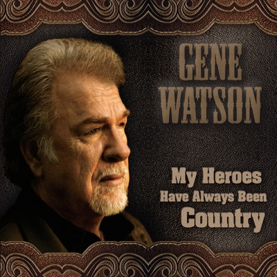 My Heroes Have Always Been Country - Gene Watson