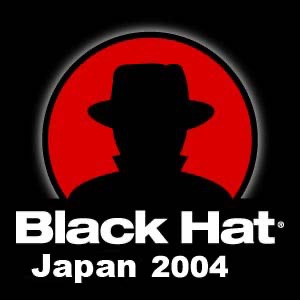 Black Hat Briefings, Japan 2004 [Audio] Presentations from the security conference