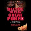 Decide to Play Great Poker: A Strategy Guide to No-limit Texas Hold Em (Unabridged) AudioBook Download