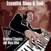 Essential Blues & Soul Collection (Greatest Classics and Must Have)