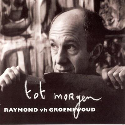 Tot Morgen - Raymond Van Het Groenewoud