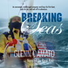 Glenn Damato - Breaking Seas: An Overweight, Middle-Aged Computer Nerd Buys His First Boat, Quits His Job, And Sails Off to Adventure (Unabridged) artwork