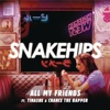 Snakehips - All My Friends feat Tinashe  Chance The Rapper  Single Album