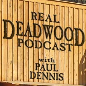 The Real Deadwood Podcast with Paul Dennis
