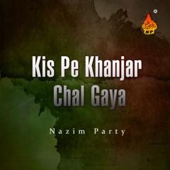 Kis Pe Khanjar Chal Gaya