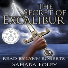 The Secret of Excalibur (Unabridged)