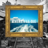 Bearstronaut - Where I'll Die