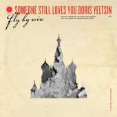 Someone Still Loves You Boris Yeltsin - Ms. Dot