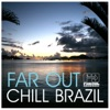 Far Out Chill Brazil