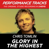 Glory in the Highest (High Key Performance Track Without Background Vocals) - Chris Tomlin